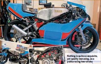 ??  ?? Nothing is quite so exquisite, yet quietly menacing, as a pukka racing two-stroke