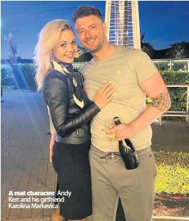 ??  ?? A real character Andy Kerr and his girlfriend Karolina Markevica