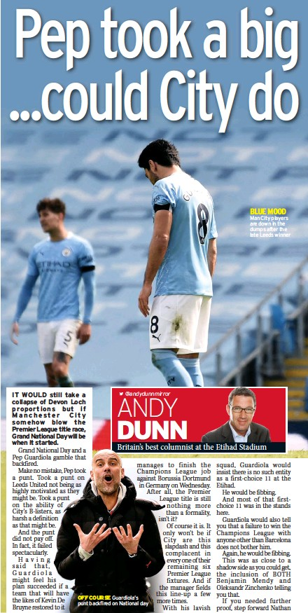 ??  ?? OFF COURSE Guardiola's punt backfired on National day BLUE MOOD Man City players are down in the dumps after the late Leeds winner