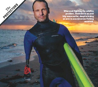 ??  ?? When not fighting the wildfire problem, Denholm is an avid big-wave surfer, despite losing an arm in a commercial fishing accident.