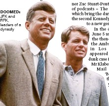 ??  ?? DOOMED: JFK and RFK, leaders of a dynasty