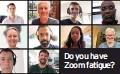 ??  ?? Do you have Zoom fatigue?