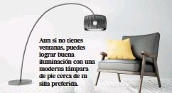 ??  ?? Aun si no tienes ventanas, puedes lograr buena iluminación con una moderna lámpara de pie cerca de tu silla preferida.