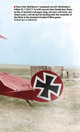 ??  ?? ■ One of the 'Red Baron's' trademark aircraft: Richthofen's Fokker Dr.1 152/17. As with several other Dreideckers flown by him, it sported a red upper wing, red cowl, red struts, red wheel covers, red tail and red decking with the remainder of the fabric in the standard streaked Fokker green. (Colour by Luc Heinrich)