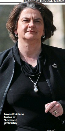 ??  ?? Lawsuit: Arlene Foster at Stormont yesterday