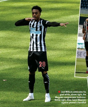 ??  ?? ■ Joel Willock celebrates his goal while, above right, the Magpies congratulate Joelinton. Below right, Allan Saint-maximin against proved a handfull