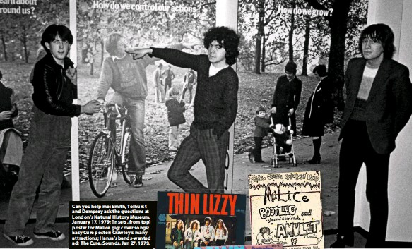 ??  ?? Can you help me: Smith, Tolhurst and Dempsey ask the questions at London's Natural History Museum, January 17, 1979; (insets, from top) poster for Malice gig; cover songs; Easy Cure poster; Crawley's many attractions; Hansa's bands-wanted ad; The Cure, Sounds, Jan 27, 1979.