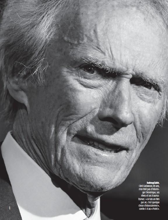 ??  ?? Indomptable. Clint Eastwood, 89 ans, n'en finit pas d'interroger l'Amérique, ses rêves et ses traumatismes : « Je fais un film par an, c'est quelque chose d'obsessionnel », confie-t-il au « Point ».
