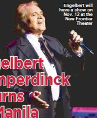 ??  ?? Engelbert will have a show on Nov. 12 at the New Frontier Theater