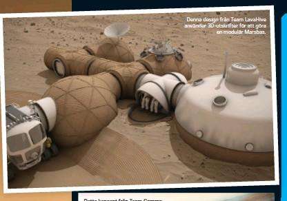 ??  ?? Denna design från Team LavaHive använder 3D-utskrifter för att göra en modulär Marsbas.