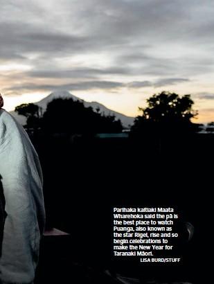 ?? LISA BURD/STUFF ?? Parihaka kaitiaki Maata Wharehoka said the pa¯ is the best place to watch Puanga, also known as the star Rigel, rise and so begin celebrations to make the New Year for Taranaki Ma¯ ori.