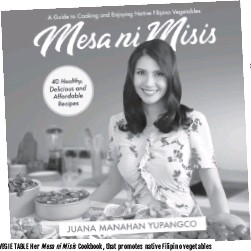 ??  ?? VEGIE TABLE Her Mesa ni Misis Cookbook, that promotes native Filipino vegetables