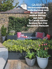 ??  ?? Garden 'We love entertaining, and in the future we'd like to install an outdoor kitchen,' says Jody. try catania outdoor furniture, from £129 for a bench, Made.com
