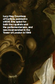 ??  ?? Lucy Hay, Countess of Carlisle, painted in c1635. She spied for both the royalists and the parliamentarians, and was incarcerated in the Tower of London in 1649