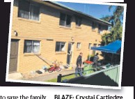 ??  ?? BLAZE: Crys­talC­tal Cartledge (main) with daugh­ter Veronika-Rose; lit­tle Baileigh, who died in the fire; the unit; and (left) Dane Wal­lace, who bravely en­tered the fire.