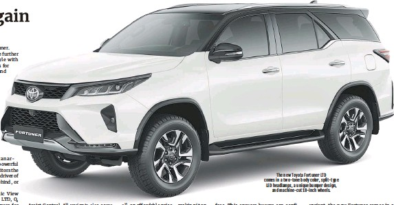 ??  ?? The new Toyota Fortuner LTD comes in a two-tone body color, split-type LED headlamps, a unique bumper design, and machine-cut 18-inch wheels.
