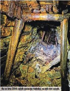 ??  ?? Ko so leta 2016 začeli sanacijo rudnika, so bili rovi zasuti.