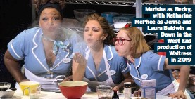 ??  ?? Marisha as Becky, with Katharine McPhee as Jenna and Laura Baldwin as Dawn in the West End production of Waitress in 2019