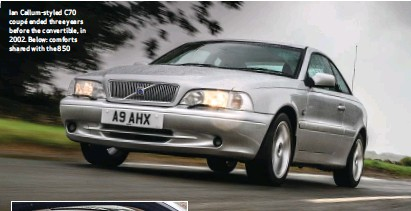 ??  ?? Ian Callum-styled C70 coupé ended three years before the convertible, in 2002. Below: comforts shared with the 850