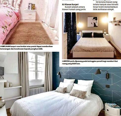 ??  ?? PEMILIHAN karpet rona lembut atau pastel dapat memberikan ketenangan dan keselesaan kepada penghuni bilik. LANGSIR perlu dipasang pada ketinggian penuh bagi memberi ilusi ruang yang lebih luas. BILIK tidur secara asasnya hanya memerlukan katil, meja sisi dan almari sahaja.