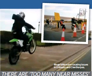 ??  ?? Illegal bikers are causing issues in Grimsby and Cleethorpes.