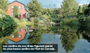 ??  ?? Les Jardins de vos rêves figurent parmi les plus beaux jardins de l'Est du Canada.