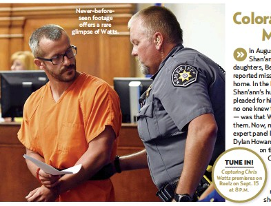 ??  ?? Never-beforeseen footage offers a rare glimpse of Watts. TUNE IN! Capturing Chris Watts premieres on Reelz on Sept. 15 at 8 P.M.