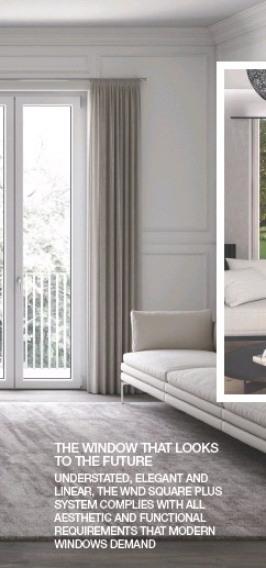 ??  ?? THE WINDOW THAT LOOKS TO THE FUTURE UNDERSTATED, ELEGANT AND LINEAR, THE WND SQUARE PLUS SYSTEM COMPLIES WITH ALL AESTHETIC AND FUNCTIONAL REQUIREMENTS THAT MODERN WINDOWS DEMAND