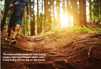 ??  ?? The many variables involved in trail running require a high level of focus – which makes it easy to shut off from day-to-day worries