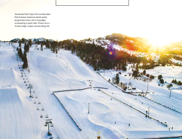 ??  ?? Woodward Park City's 120-acre Mountain Park features numerous terrain parks, progression zones, and a Superpipe accessed by a quad chair. There's also a 12-lane magic carpet–served tubing hill.