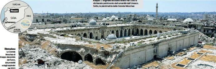 ??  ?? Distruzione La Grande Moschea di Aleppo devastata dal fuoco, dai proiettili e dagli esplosivi nel 2013