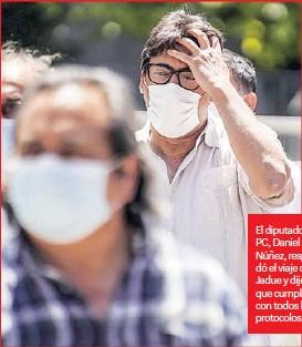 ??  ?? El diputado el PC, Daniel Núñez, respaldó el viaje de Jadue y dijo que cumplió con todos los protocolos.