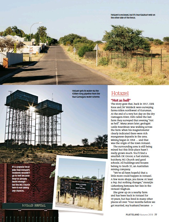 ??  ?? Hotazel is enclosed, but it's true Kalahari veld on the other side of the fence. Hotazel gets its water via the 430km-long pipeline from the Vaal Gamagara water scheme. It's a popular local joke that Hotazel's residents wouldn't go to hell because...
