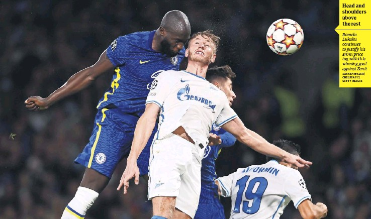 ?? DARREN WALSH/ CHELSEA FC/ GETTY IMAGES ?? Head and shoulders above the rest Romelu Lukaku continues to justify his £97m price tag with this winning goal against Zenit
