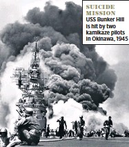 ??  ?? SUICIDE MISSION USS Bunker Hill is hit by two kamikaze pilots in Okinawa, 1945