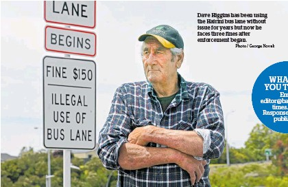 ?? Photo / George Novak ?? Dave Higgins has been using the Hairini bus lane without issue for years but now he faces three fines after enforcement began.