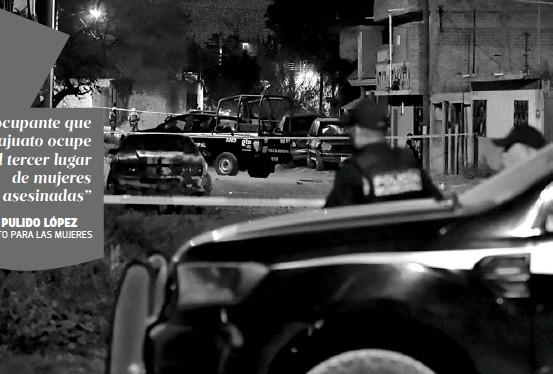 ??  ?? INSTITUTO PARA LAS MUJERESEl pasado5 de febrero cuatro mujeres fueron asesinadas cuatro mujeres en dos hechos distintos en Irapuato/MARTÍN