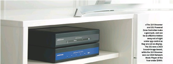 ??  ?? ◀ The 210 Streamer and 251 Powered Zone Controller make a good pair, and can be as effective hidden away out of sight under app control as they are out on display. The 251 won a 2019 Sound+Image Award, while the 210 Streamer won our 2020 Network Music Player of the Year under $5000.
