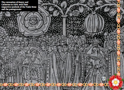 ??  ?? The coronation of Henry and Catherine in 1509, with their respective symbols of the Tudor Rose and the pomegranate