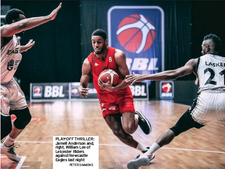 ?? PETER SIMMONS ?? PLAY-OFF THRILLER: Jamell Anderson and, right, William Lee of Leicester Riders against Newcastle Eagles last night