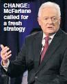 ??  ?? CHANGE: McFarlane called for a fresh strategy