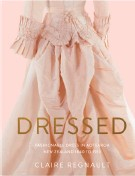 ??  ?? Dressed Fashionable Dress in Aotearoa New Zealand 1840 to 1910 By Claire Regnault Te Papa Press, $70.