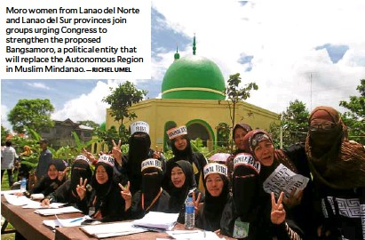 ?? —RICHEL UMEL ?? Moro women from Lanao del Norte and Lanao del Sur provinces join groups urging Congress to strengthen the proposed Bangsamoro, a political entity that will replace the Autonomous Region in Muslim Mindanao.