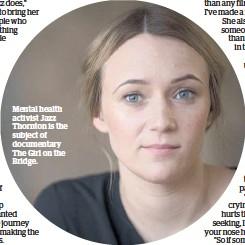 ??  ?? Mental health activist Jazz Thornton is the subject of documentary The Girl on the Bridge.