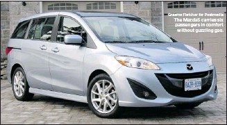 ?? Graeme Fletcher for Postmedia ?? The Mazda5 carries six passengers in comfort without guzzling gas.
