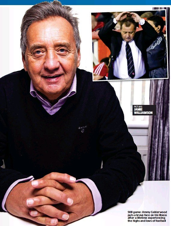 ??  ?? Still game: Jimmy Calderwood puts a brave face on his illness after a lifetime experienci­ng the highs and lows of football