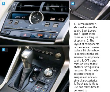 ??  ?? 1. Pre­mium ma­te­ri­als used across the cabin. Both Lux­ury and F-Sport trims come with a long list of op­tions. 2. The lay­out of com­po­nents in the cen­tre con­sole looks a bit old-school in con­trast to the oth­er­wise con­tem­po­rary cabin. 3. CVT trans­mis­sion...