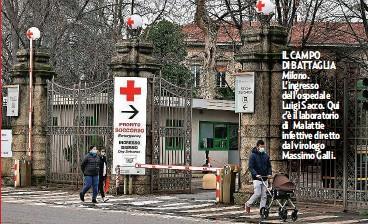 ??  ?? IL CAMPO DI BATTAGLIA Milano. L'ingresso dell'ospedale Luigi Sacco. Qui c'è il laboratorio di Malattie infettive diretto dal virologo Massimo Galli.