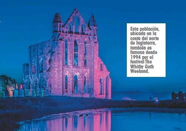 ??  ?? Esta población, ubicada en la costa del norte de Inglaterra, también es famosa desde 1994 por el festival The Whitby Goth Weekend.