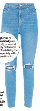 ??  ?? Blue ripped high-waist raw hem jeans, £28.99, New Look